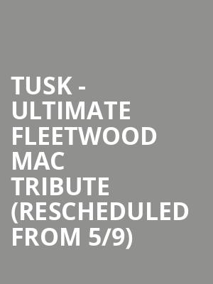 Tusk - Ultimate Fleetwood Mac Tribute (Rescheduled from 5/9) at Meyer Theatre