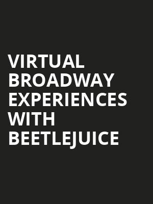 Virtual Broadway Experiences with BEETLEJUICE, Virtual Experiences for Green Bay, Green Bay